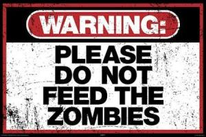 Do not feed the zombies.